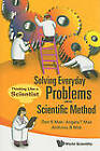 Solving Everyday Problems with the Scientific Method: Thinking Like a Scientist by Angela T. Mak, Anthony B. Mak, Don K. Mak (Paperback, 2009)