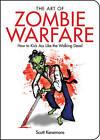 The Art of Zombie Warfare: How to Kick Ass Like the Walking Dead by Scott Kenemore (Paperback, 2010)