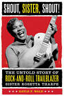 Shout, Sister, Shout!: The Untold Story of Rock-and-roll Trailblazer Sister Rosetta Tharp by Gayle Wald (Paperback, 2008)