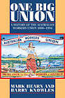 One Big Union: A History of the Australian Workers Union 1886-1994 by Mark Chung Hearn, Harry Knowles (Paperback, 1996)