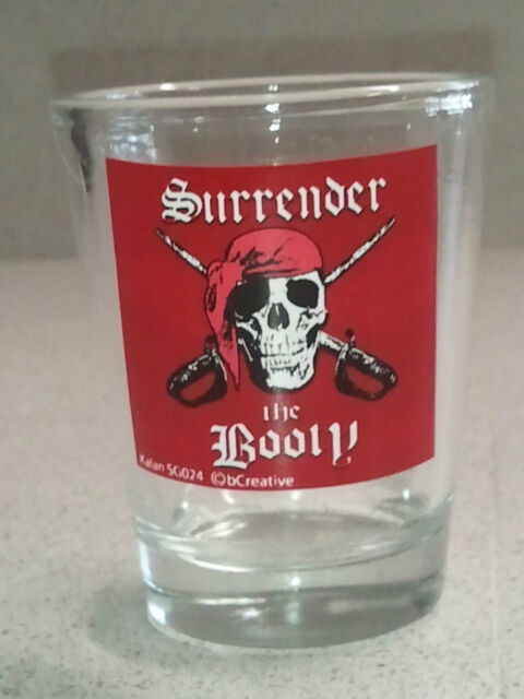 SURRENDER THE BOOTY Pirate Shot Glass NEW (#024)