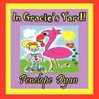 In Gracie's Yard! by Penelope Dyan (Paperback / softback, 2012)
