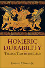 Homeric Durability: Telling Time in the Iliad by Lorenzo F. Garcia (Paperback, 2013)