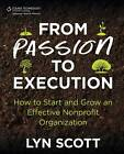 From Passion to Execution: How to Start and Grow an Effective Nonprofit Organization by Lyn Scott (Paperback, 2012)