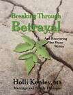 Breaking Through Betrayal: and Recovering the Peace Within by Holli Kenley (Paperback, 2009)