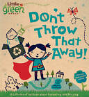 Don't Throw That Away! by Lara Bergen (Paperback, 2009)