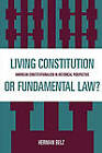 A Living Constitution or Fundamental Law?: Constitutionalism in Historical Perspective by Herman Belz (Paperback, 1998)
