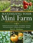 Maximizing Your Mini-Farm: Self-Sufficiency on 1/4 Acre by Brett L. Markham (Paperback, 2012)