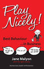 Play Nicely!: Best Behaviour in Business by Jane Malyon (Paperback, 2012)