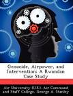 Genocide, Airpower, and Intervention: A Rwandan Case Study by George A Stanley (Paperback / softback, 2012)