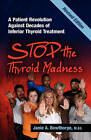 Stop the Thyroid Madness: A Patient Revolution Against Decades of Inferior Treatment by M Ed Janie a Bowthorpe, Janie A Bowthorpe (Paperback / softback, 2011)