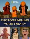 Photographing Your Family: And All the Kids and Friends and Animals Who Wander Through, Too by Joel Sartore (Paperback, 2008)