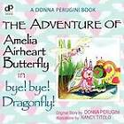 The Adventure of Amelia Airheart Butterfly in Bye! Bye! Dragonfly by Donna Perugini (Paperback / softback, 2011)