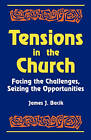 Tensions in the Church: Facing Challenges and Seizing Opportunity by James J. Bacik (Paperback, 1993)