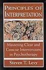 Principles of Interpretation: Mastering Clear and Concise Interventions in Psychotherapy by Steven T. Levy (Paperback, 1996)