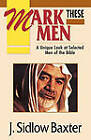 Mark These Men: A Unique Look at Selected Men of the Bible by J.Sidlow Baxter (Paperback, 1993)