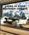 Living in Style Mountain Chalets by teNeues (Hardback, 2012)