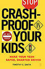 Crashproof Your Kids: Make Your Teen a Safer, Smarter Driver by Timothy C. Smith (Paperback, 2006)