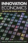 Innovation Economics: The Race for Global Advantage by Robert D. Atkinson, Stephen J. Ezell (Hardback, 2012)