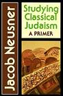 Studying Classical Judaism: A Primer by Jacob Neusner (Paperback, 1991)