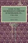 Guide to the Old Moravian Cemetery of Bethlehem, Pa., 1742-1910 by Augustus Schultze (Paperback, 1912)