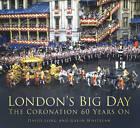 London's Big Day: The Coronation 60 Years On by David Long, Gavin Whitelaw (Paperback, 2013)