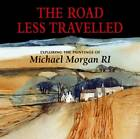 The Road Less Travelled: Exploring the Paintings of Michael Morgan RI by Michael Morgan (Hardback, 2013)