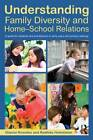 Understanding Family Diversity and Home-School Relations: A Guide for Students and Practitioners in Early Years and Primary Settings by Gianna Knowles, Radhika Holmstrom (Paperback, 2012)