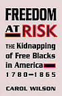 Freedom at Risk: The Kidnapping of Free Blacks in America, 1780-1865 by Carol Wilson (Paperback, 2009)