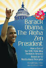 Barack Obama, the Aloha Zen President: How a Son of the 50th State May Revitalize America Based on 12 Multicultural Principles by ABC-CLIO (Hardback, 2011)