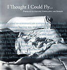 I Thought I Could Fly: Portraits of Anguish, Compulsion, and Despair by Bellevue Literary Press (Paperback, 2008)