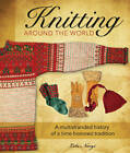 Knitting Around the World: A Multistranded History of a Time-honored Tradition by Lela Nargi (Hardback, 2011)