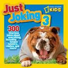 National Geographic Kids Just Joking 3: 300 Hilarious Jokes About Everything, Including Tongue Twisters, Riddles, and More! by Ruth A. Musgrave (Paperback, 2013)