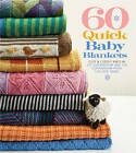 60 Quick Baby Blankets: Cute & Cuddly Knits in 220 Superwash[registered] and 128 Superwash from Cascade Yarns by Sixth and Spring Books (Paperback, 2013)