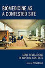 Biomedicine as a Contested Site: Some Revelations in Imperial Contexts by Lexington Books (Paperback, 2008)