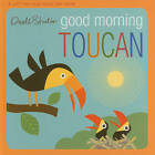 DwellStudio: Good Morning, Toucan by DwellStudio (Board book, 2011)