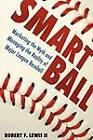 Smart Ball: Marketing the Myth and Managing the Reality of Major League Baseball by Robert F. Lewis (Paperback, 2011)