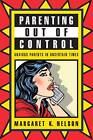 Parenting Out of Control: Anxious Parents in Uncertain Times by Margaret K. Nelson (Paperback, 2012)