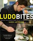 Ludobites: Recipes and Stories from the Pop-up Restaurants of Ludo Lefebvre by Ludovic Lefebvre (Paperback, 2012)
