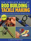 Complete Book of Rod Building and Tackle Making by C. Boyd Pfeiffer (Paperback, 2013)