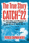 The True Story of Catch 22: The Real Men and Missions of Joseph Heller's 340th Bomb Group in World War II by Patricia Chapman Meder (Hardback, 2012)