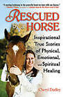 Rescued by a Horse: Inspirational True Stories of Physical, Emotional, and Spiritual Healing by Cheryl Reed-Dudley (Paperback, 2010)