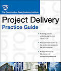 The CSI Project Delivery Practice Guide by Construction Specifications Institute (Mixed media product, 2011)