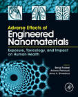Adverse Effects of Engineered Nanomaterials: Exposure, Toxicology, and Impact on Human Health by Elsevier Science Publishing Co Inc (Hardback, 2012)