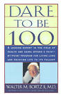 Dare to be 100 by Walter M Bortz (Paperback, 1996)