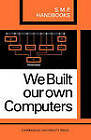 We Built Our Own Computers by A. B. Bolt, A. P. Milne, R. H. Surcombe, J. C. Harcourt, J. Hunter, C. T. S. Mayes, D. A. Hobbs (Paperback, 1966)