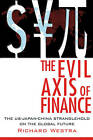 The Evil Axis of Finance: The US-China-Japan Stranglehold on the Global Future by Richard Westra (Paperback, 2011)