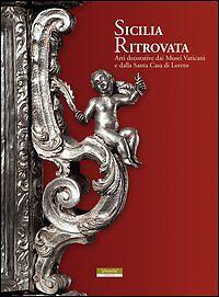 Sicilia ritrovata. Arti decorative dai musei vaticani e dalla Santa Casa di Lore