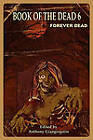 Book of the Dead 6: Forever Dead by Living Dead Press (Paperback, 2011)