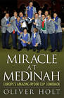 Miracle at Medinah: Europe's Amazing Ryder Cup Comeback by Oliver Holt (Paperback, 2013)